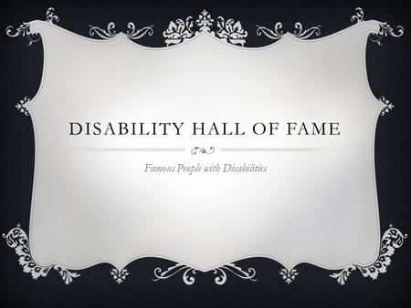 DISABILITY HALL OF FAME Famous People with Disabilities.