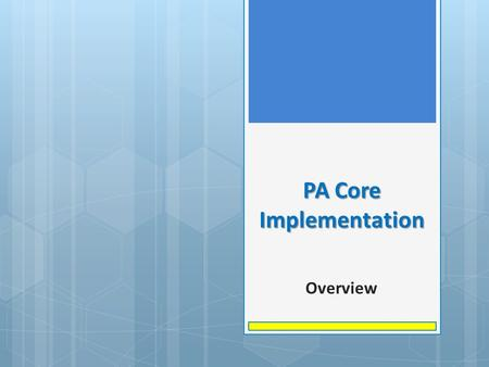 PA Core Implementation Overview. Begin with the end in mind Overview of the PA Core Standards Planning for Implementation of the PA Core Standards Rigor,