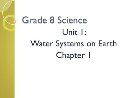 Unit 1: Water Systems on Earth Chapter 1