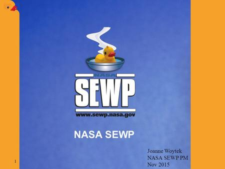 NASA SEWP Joanne Woytek NASA SEWP PM Nov 2015 1. 2 Agenda  SEWP Overview / Highlights  Leadership and Innovation  Major Initiatives  Industry Involvement.