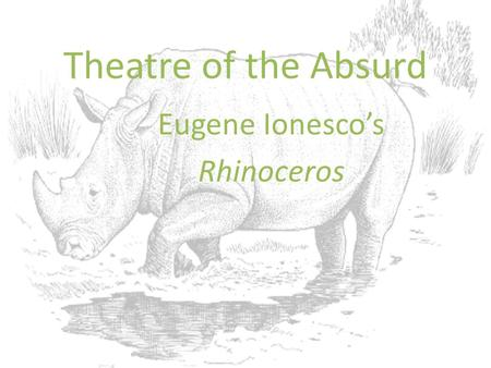 existentialism in eugene lonescos rhinoceros essay Critic martin esslin coined the term in his 1962 essay theatre of the absurd the theatre of the absurd and existentialism: of ionesco's rhinoceros which.