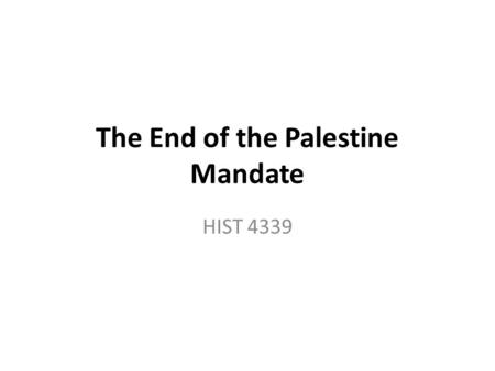 The End of the Palestine Mandate HIST 4339. Midterm Review Wednesday Bring sample IDs, essay questions.