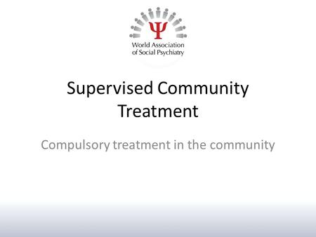 Supervised Community Treatment Compulsory treatment in the community.