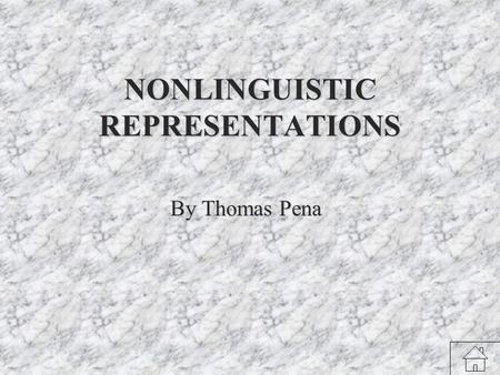 NONLINGUISTIC REPRESENTATIONS By Thomas Pena Generalizations that can guide teachers in the use of nonlinguistic representations include: 1.A variety.