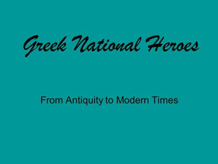 Greek National Heroes From Antiquity to Modern Times.