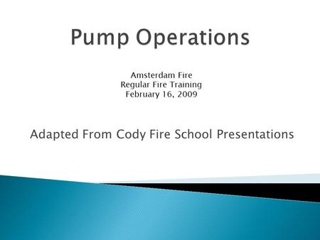 Adapted From Cody Fire School Presentations Amsterdam Fire Regular Fire Training February 16, 2009.