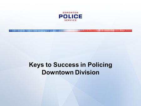 Keys to Success in Policing Downtown Division. Calls For Service.