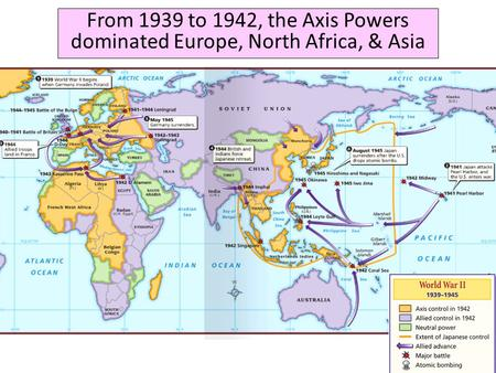 From 1939 to 1942, the Axis Powers dominated Europe, North Africa, & Asia.