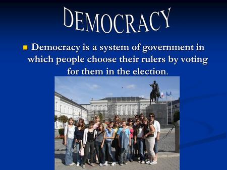 Democracy is a system of government in which people choose their rulers by voting for them in the election. Democracy is a system of government in which.