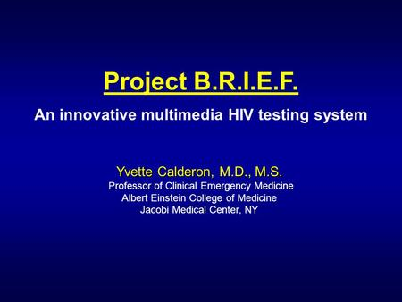 Yvette Calderon, M.D., M.S. Professor of Clinical Emergency Medicine Albert Einstein College of Medicine Jacobi Medical Center, NY Project B.R.I.E.F. An.