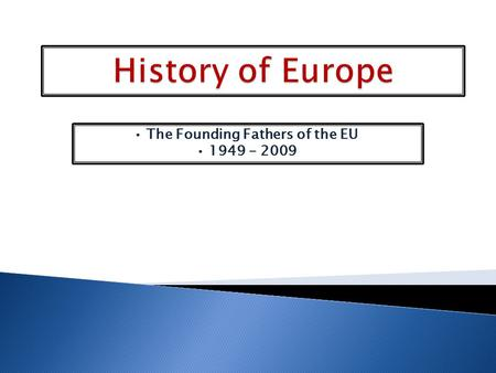 The Founding Fathers of the EU 1949 - 2009. The creation of the European Union we live in today was inspired by the following visionary leaders. Here.