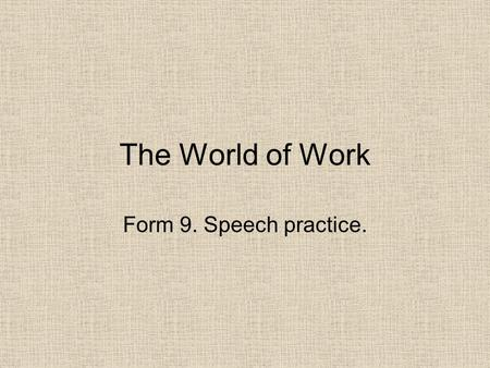 The World of Work Form 9. Speech practice. 1 ment iness ness ion ING ment ITY ION INESS Read the text again and find the reasons of people's negative.