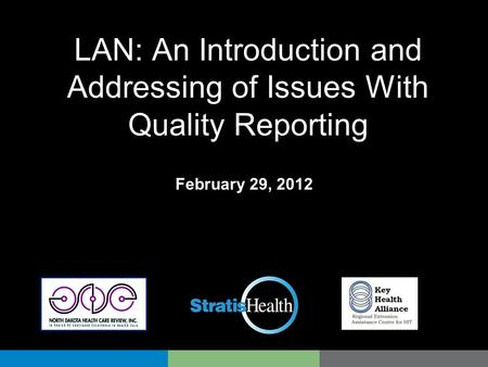 LAN: An Introduction and Addressing of Issues With Quality Reporting February 29, 2012.