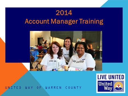 2014 Account Manager Training UNITED WAY OF WARREN COUNTY.