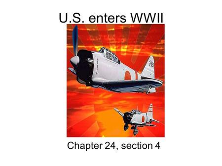 U.S. enters WWII Chapter 24, section 4. FDR's support of England FDR announces American neutrality after GB/France's declaration of war on Germany Despite.