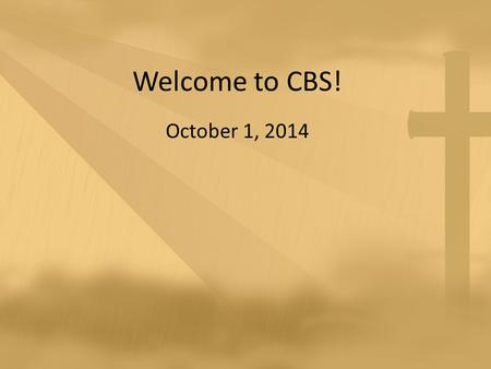 Welcome to CBS! October 1, 2014. We Bow Down You are Lord of creation And Lord of my life Lord of the land and the sea You were Lord of the heavens Before.
