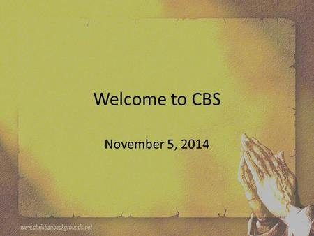 Welcome to CBS November 5, 2014. Search My Heart Search my heart and search my soul There's nothing else that I want more Shine Your light and show Your.