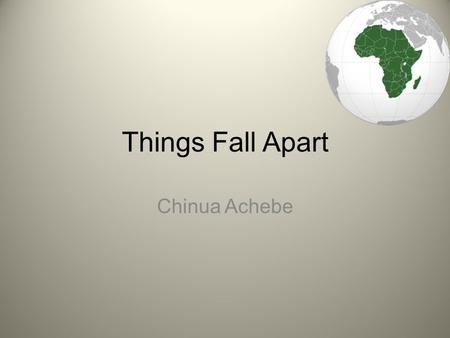 Things Fall Apart Chinua Achebe. QUICKWRITE: In your notebooks: Write down the first 5 words that come to mind when you think of Africa.