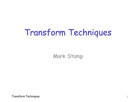 Transform Techniques 1 Mark Stamp. Intro  Signal can be viewed in… o Time domain  usual view, raw signal o Frequency domain  transformed view  Many.