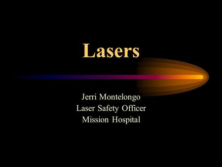 Lasers Jerri Montelongo Laser Safety Officer Mission Hospital.