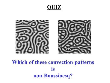 QUIZ Which of these convection patterns is non-Boussinesq?