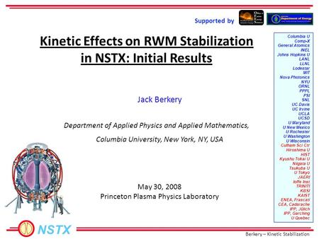 Berkery – Kinetic Stabilization NSTX Jack Berkery Kinetic Effects on RWM Stabilization in NSTX: Initial Results Supported by Columbia U Comp-X General.
