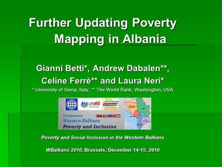 Further Updating Poverty Mapping in Albania Gianni Betti*, Andrew Dabalen**, Celine Ferrè** and Laura Neri* * University of Siena, Italy, ** The World.