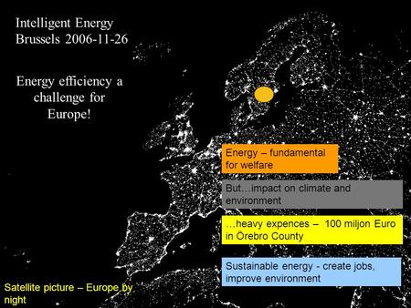 Satellite <strong>picture</strong> – Europe by night …heavy expences – 100 miljon Euro in Örebro County But…impact on climate and <strong>environment</strong> Energy – fundamental for welfare.