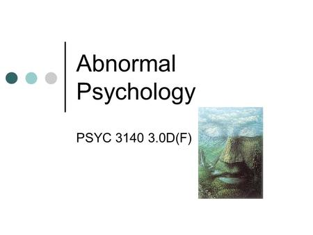 Abnormal Psychology PSYC 3140 3.0D(F). What are we studying? Abnormal Behaviour Psychopathology Mental Disorder Mental Illness Deviant Behaviour.