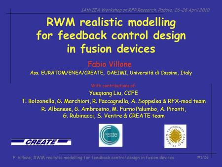 14th IEA Workshop on RFP Research, Padova, 26-28 April 2010 #1/26 F. Villone, RWM realistic modelling for feedback control design in fusion devices RWM.