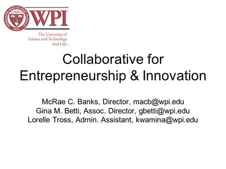 Collaborative for Entrepreneurship & Innovation McRae C. Banks, Director, Gina M. Betti, Assoc. Director, Lorelle Tross, Admin.