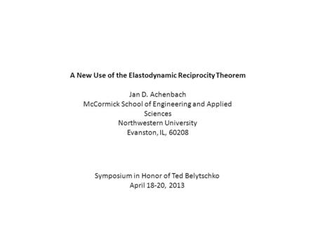 A New Use of the Elastodynamic Reciprocity Theorem Jan D. Achenbach McCormick School of Engineering and Applied Sciences Northwestern University Evanston,