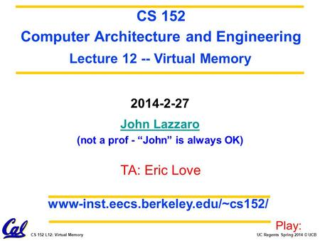 "UC Regents Spring 2014 © UCBCS 152 L12: Virtual Memory 2014-2-27 John Lazzaro (not a prof - ""John"" is always OK) CS 152 Computer Architecture and Engineering."