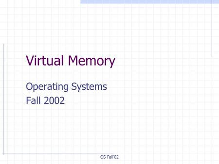OS Fall'02 Virtual Memory Operating Systems Fall 2002.