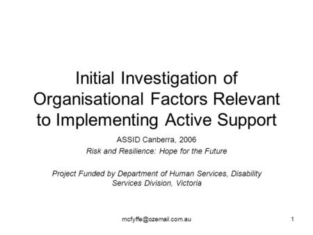 Initial Investigation of Organisational Factors Relevant to Implementing Active Support ASSID Canberra, 2006 Risk and Resilience: