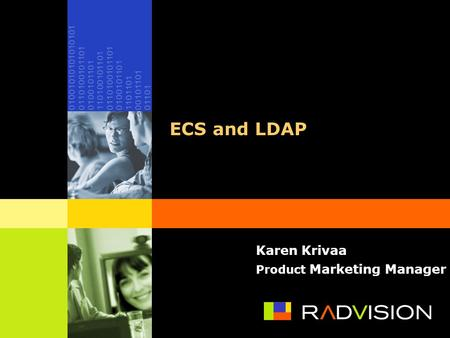 ECS and LDAP Karen Krivaa Product Marketing Manager.