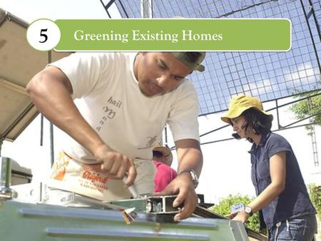 Greening Existing Homes 5. What You Need to Know? Clients: Buyers need guidance on upgrade possibilities and valuing of green features. Sellers need green.