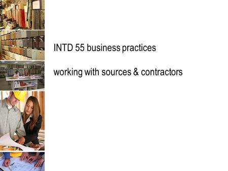 INTD 55 business practices working with sources & contractors.