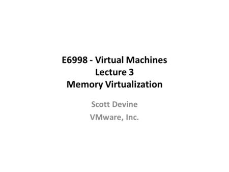 E Virtual Machines Lecture 3 Memory Virtualization