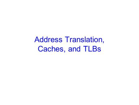Address Translation, Caches, and TLBs. 2 Announcements CS 414 Homework 2 graded. (Solutions avail via CMS). –Mean 68.3 (Median 71), High 100 out of 100.