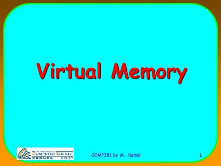 COMP381 by M. Hamdi 1 Virtual Memory. COMP381 by M. Hamdi 2 Virtual Memory: The Problem For example: MIPS64 is a 64-bit architecture allowing an address.