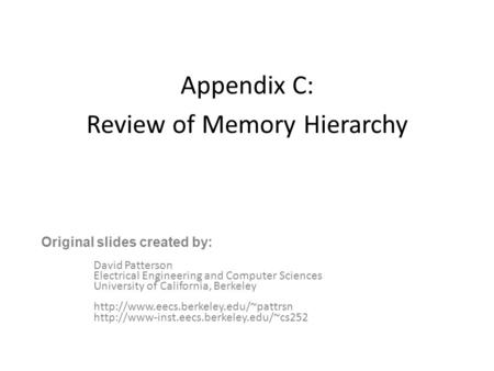 Appendix C: Review of Memory Hierarchy David Patterson Electrical Engineering and Computer Sciences University of California, Berkeley