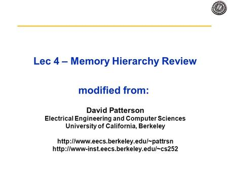 Lec 4 – Memory Hierarchy Review modified from: David Patterson Electrical Engineering and Computer Sciences University of California, Berkeley