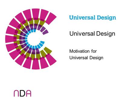Universal Design Motivation for Universal Design.