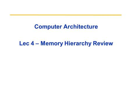 Computer Architecture Lec 4 – Memory Hierarchy Review.