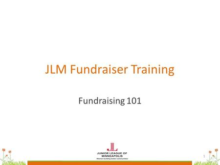 JLM Fundraiser Training Fundraising 101 1. Welcome 2.