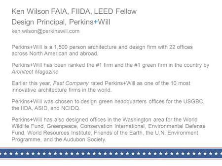 Ken Wilson FAIA, FIIDA, LEED Fellow Design Principal, Perkins+Will Perkins+Will is a 1,500 person architecture and design firm.