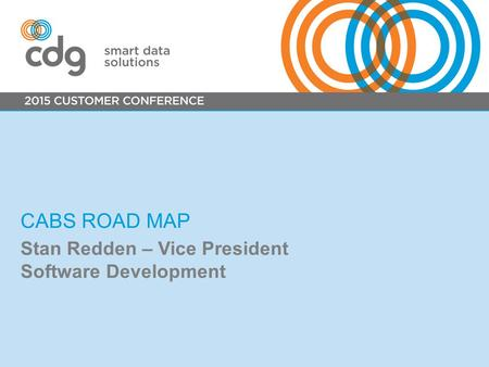 CABS ROAD MAP Stan Redden – Vice President Software Development.
