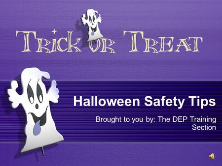 Halloween Safety Tips Brought to you by: The DEP Training Section.