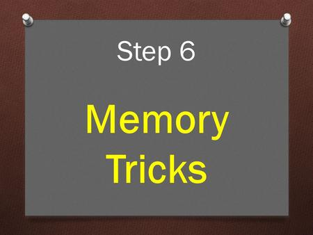 Step 6 Memory Tricks. The Irish exams are a test of memory as much as anything else. Memory Tricks.